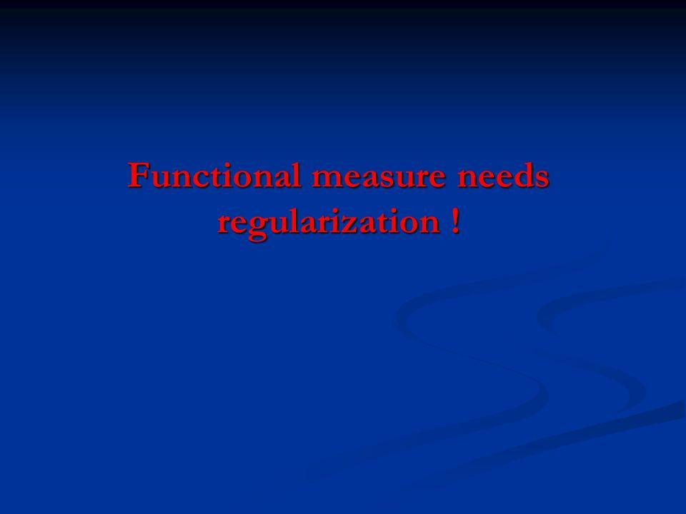 Functional measure needs regularization !