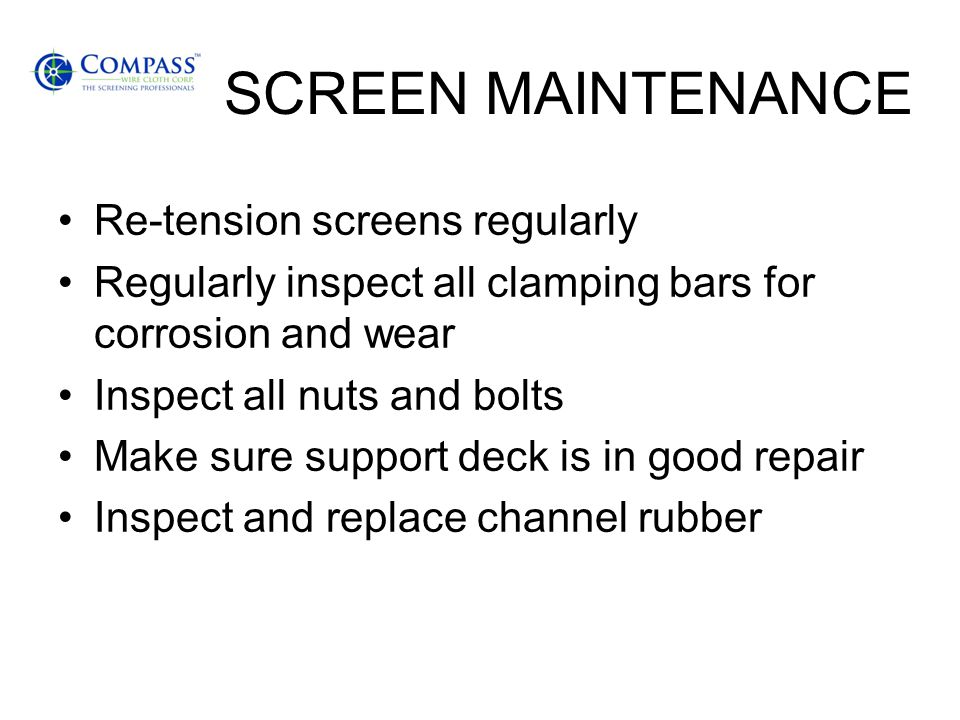SCREEN MAINTENANCE Re-tension screens regularly