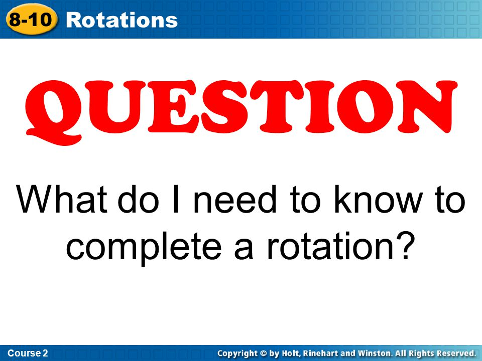 What do I need to know to complete a rotation