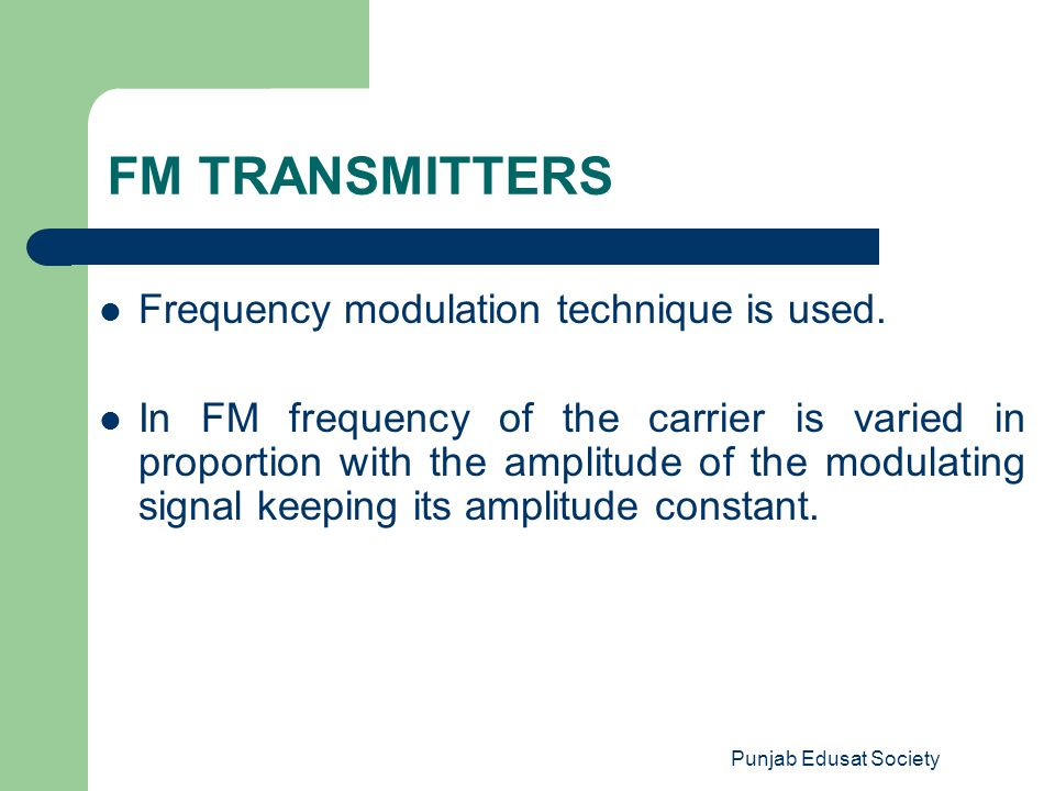 FM TRANSMITTERS Frequency modulation technique is used.