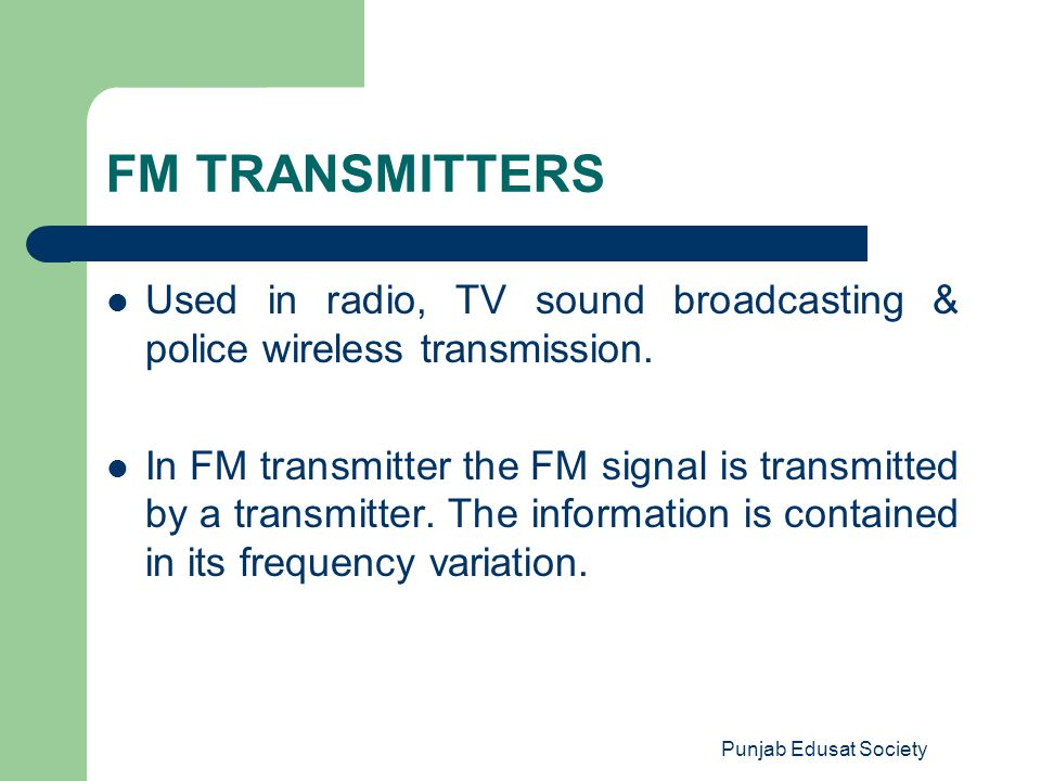 FM TRANSMITTERS Used in radio, TV sound broadcasting & police wireless transmission.