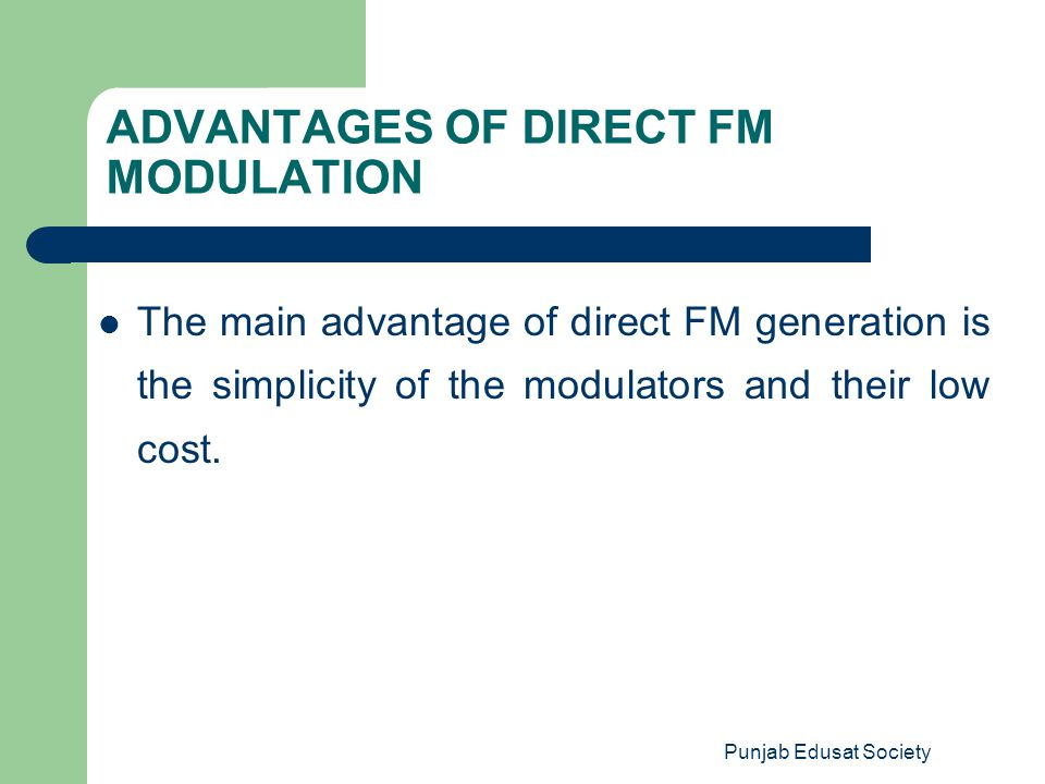 ADVANTAGES OF DIRECT FM MODULATION