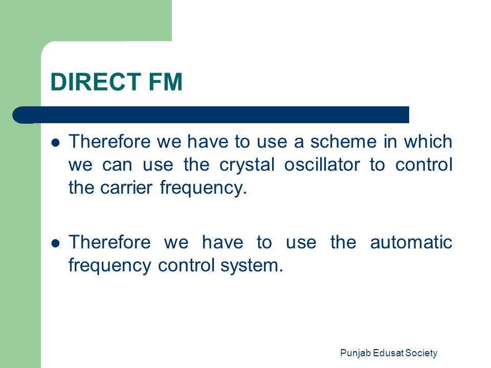 DIRECT FM Therefore we have to use a scheme in which we can use the crystal oscillator to control the carrier frequency.