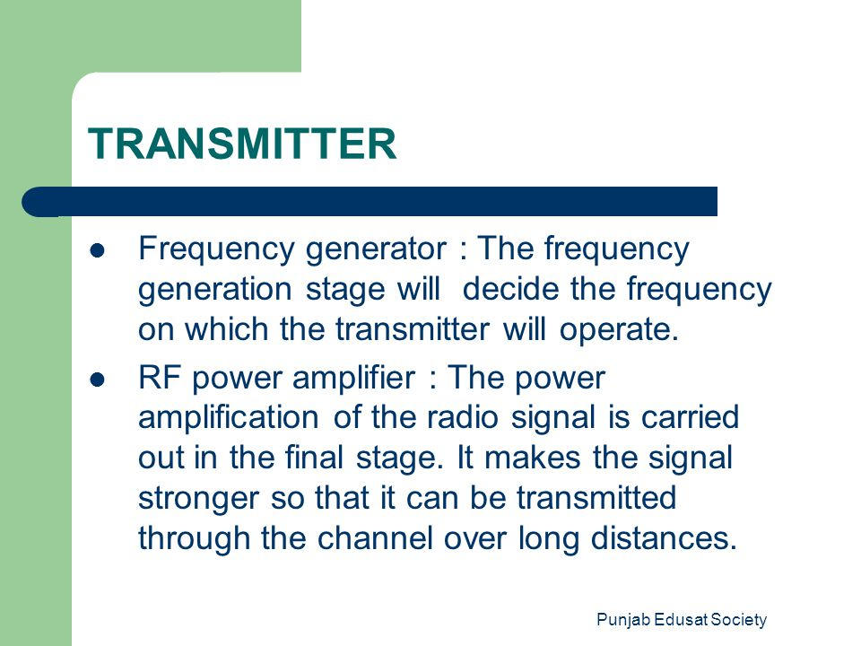 TRANSMITTER Frequency generator : The frequency generation stage will decide the frequency on which the transmitter will operate.