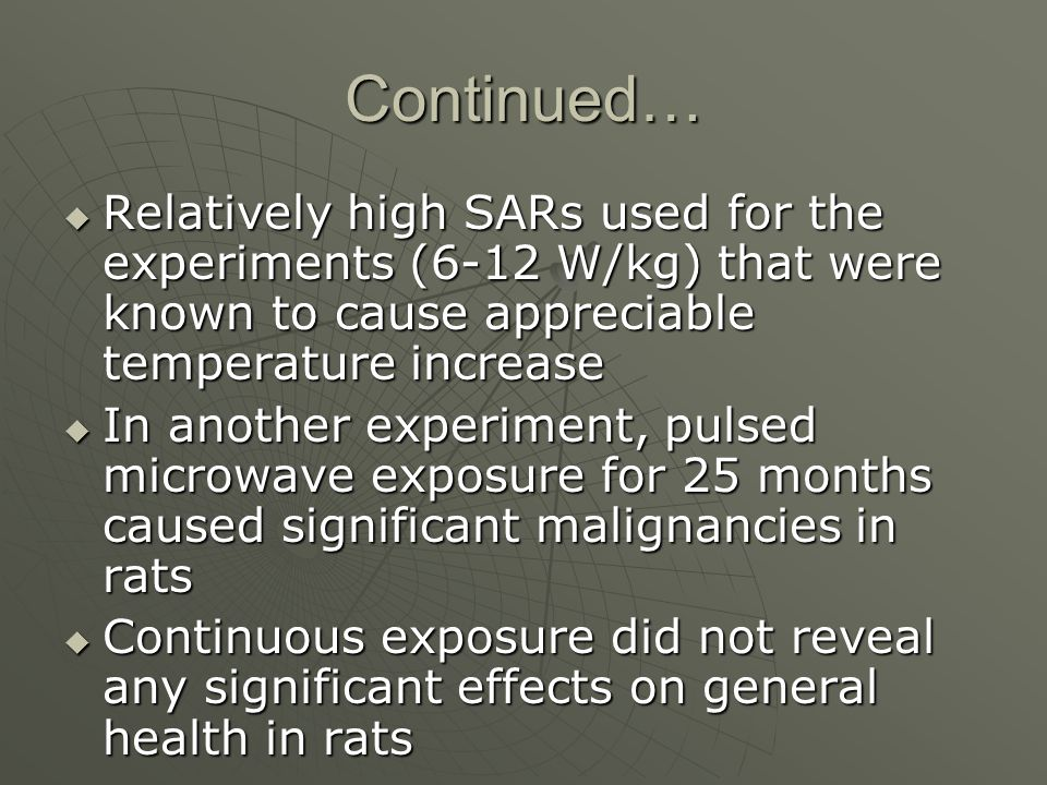 Continued… Relatively high SARs used for the experiments (6-12 W/kg) that were known to cause appreciable temperature increase.