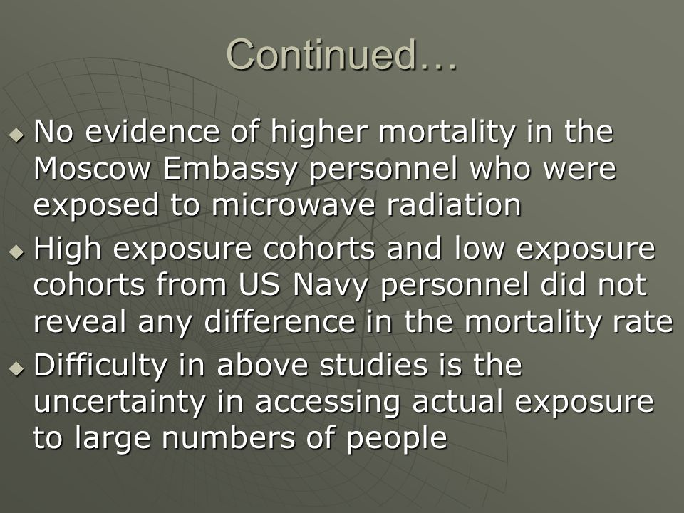 Continued… No evidence of higher mortality in the Moscow Embassy personnel who were exposed to microwave radiation.