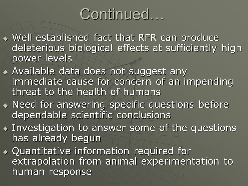 Continued… Well established fact that RFR can produce deleterious biological effects at sufficiently high power levels.