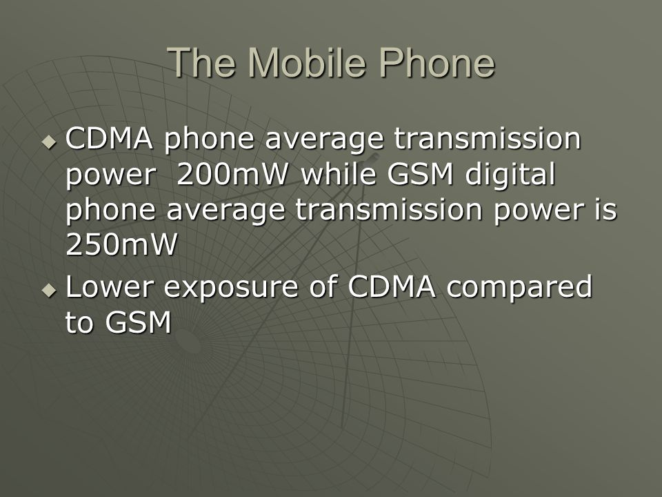 The Mobile Phone CDMA phone average transmission power 200mW while GSM digital phone average transmission power is 250mW.