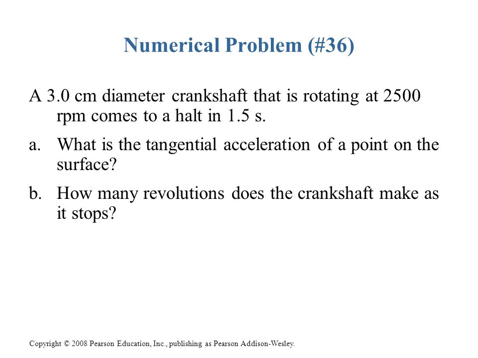 Numerical Problem (#36) A 3.0 cm diameter crankshaft that is rotating at 2500 rpm comes to a halt in 1.5 s.
