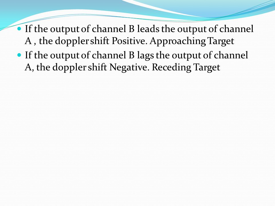 If the output of channel B leads the output of channel A , the doppler shift Positive. Approaching Target