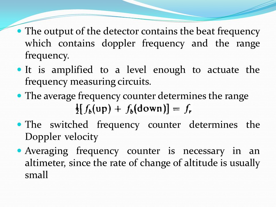 The output of the detector contains the beat frequency which contains doppler frequency and the range frequency.
