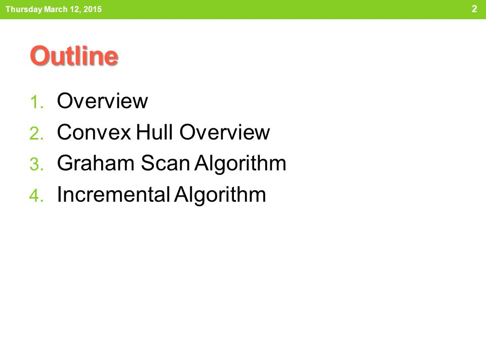 Outline Overview Convex Hull Overview Graham Scan Algorithm