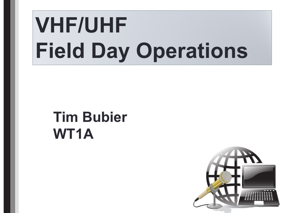 VHF/UHF Field Day Operations Title Tim Bubier WT1A