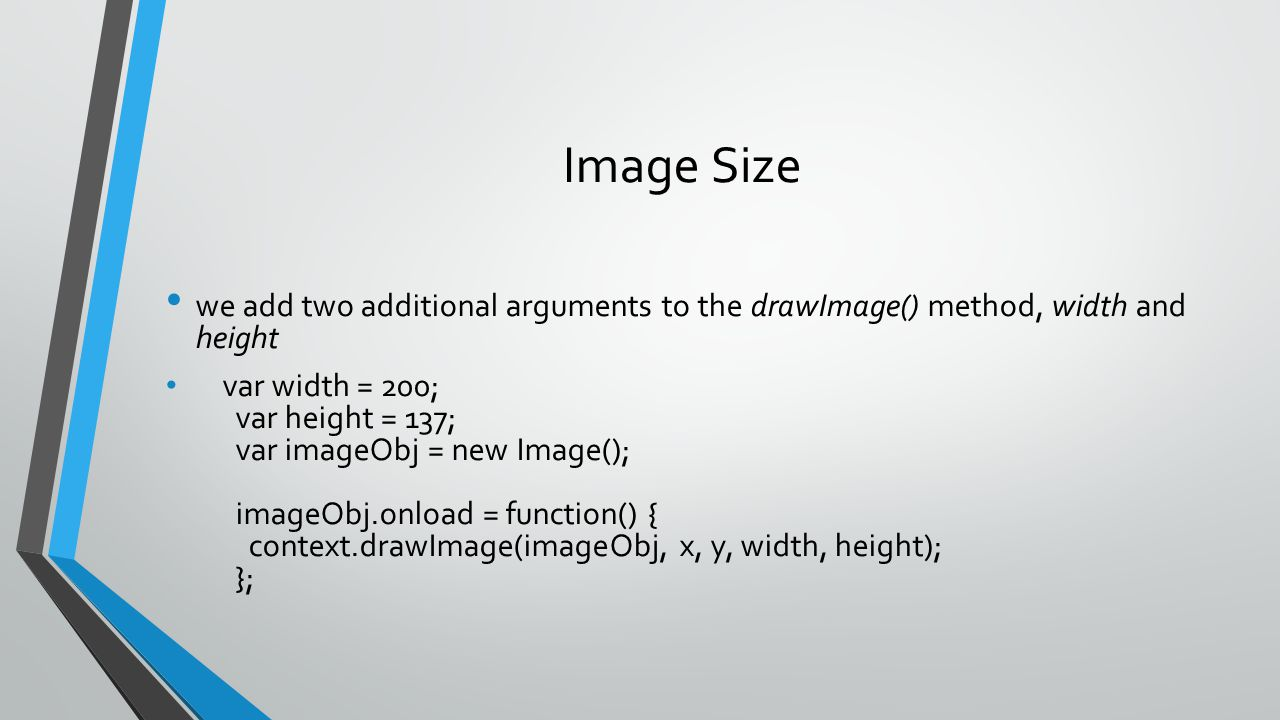 Image Size we add two additional arguments to the drawImage() method, width and height.