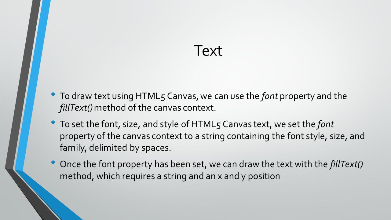 Text To draw text using HTML5 Canvas, we can use the font property and the fillText() method of the canvas context.
