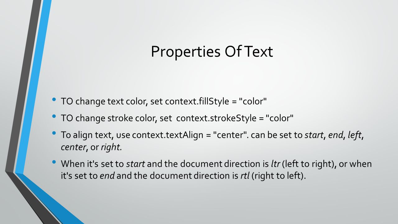 Properties Of Text TO change text color, set context.fillStyle = color TO change stroke color, set context.strokeStyle = color