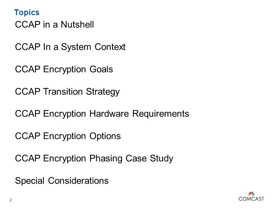 CCAP In a System Context CCAP Encryption Goals