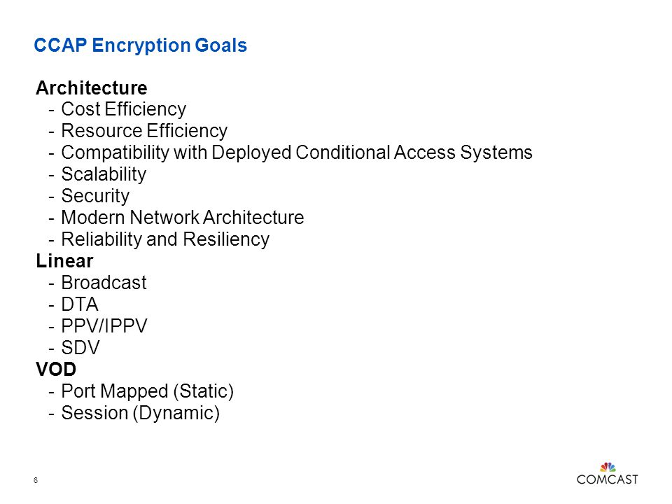 CCAP Encryption Goals Architecture. Cost Efficiency. Resource Efficiency. Compatibility with Deployed Conditional Access Systems.