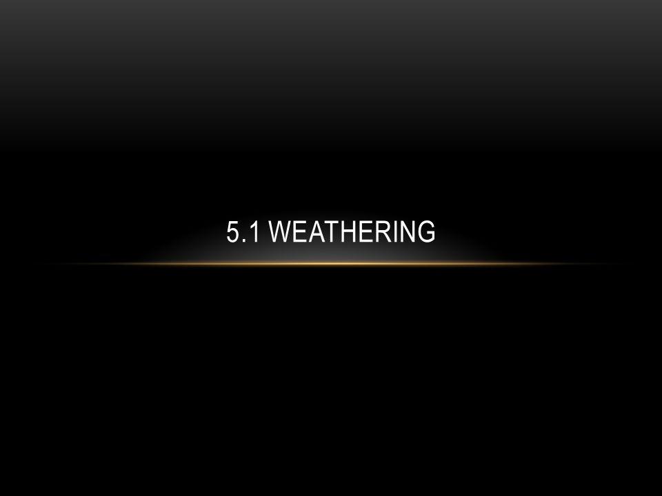 5.1 Weathering