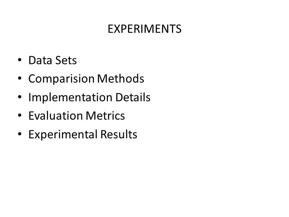 EXPERIMENTS Data Sets. Comparision Methods. Implementation Details.