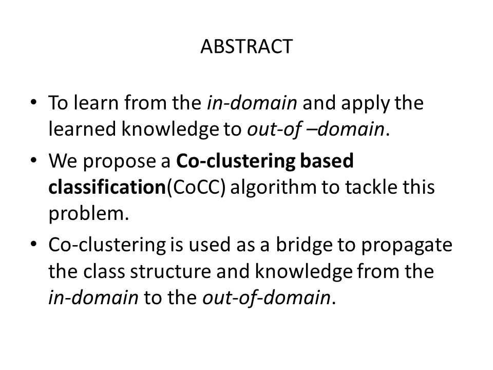 ABSTRACT To learn from the in-domain and apply the learned knowledge to out-of –domain.