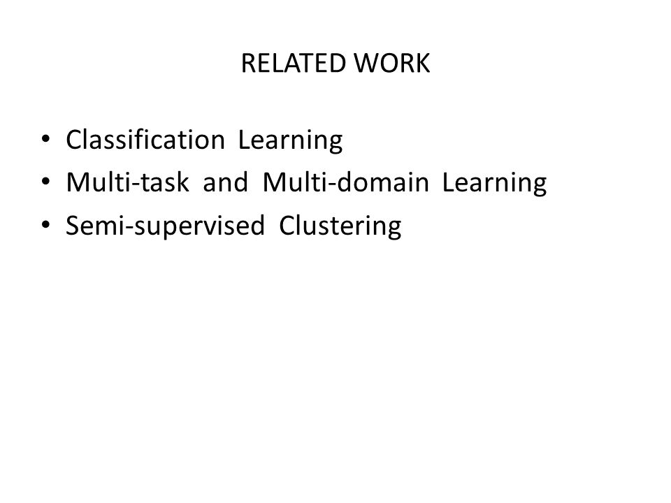 RELATED WORK Classification Learning. Multi-task and Multi-domain Learning.