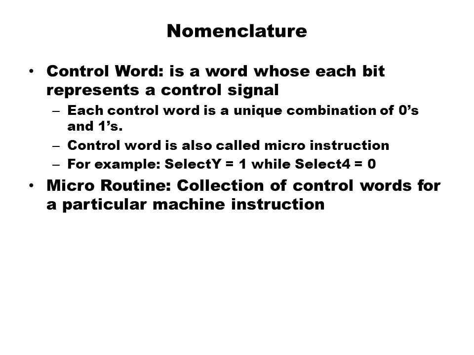 Nomenclature Control Word: is a word whose each bit represents a control signal. Each control word is a unique combination of 0's and 1's.