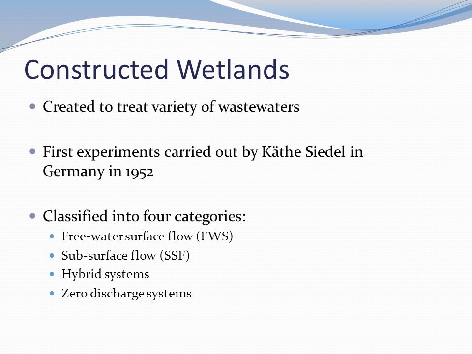Constructed Wetlands Created to treat variety of wastewaters