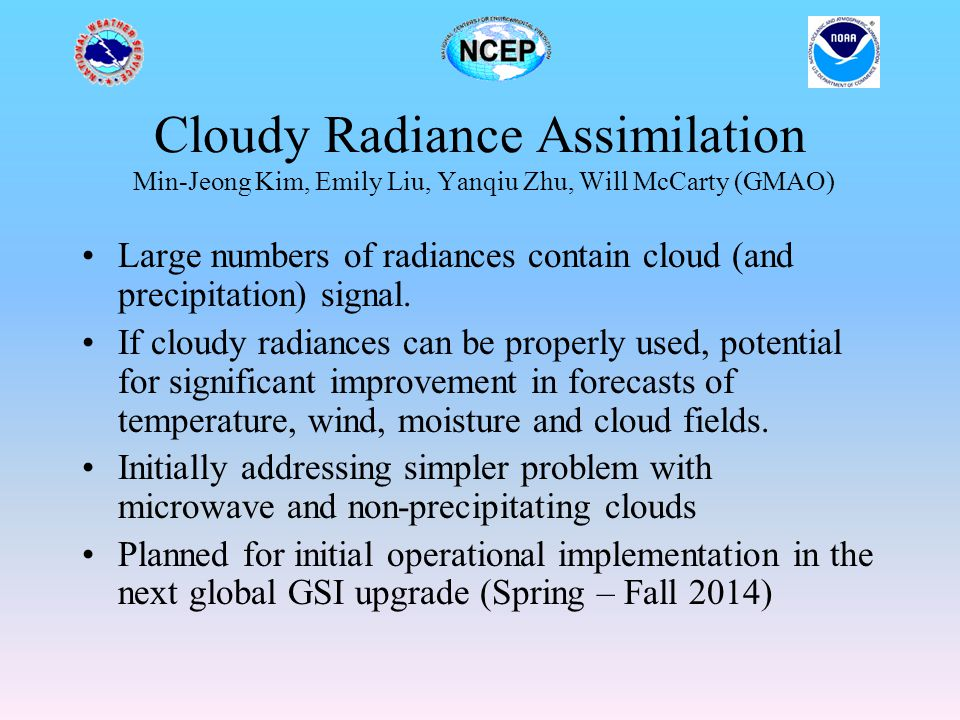 Cloudy Radiance Assimilation Min-Jeong Kim, Emily Liu, Yanqiu Zhu, Will McCarty (GMAO)