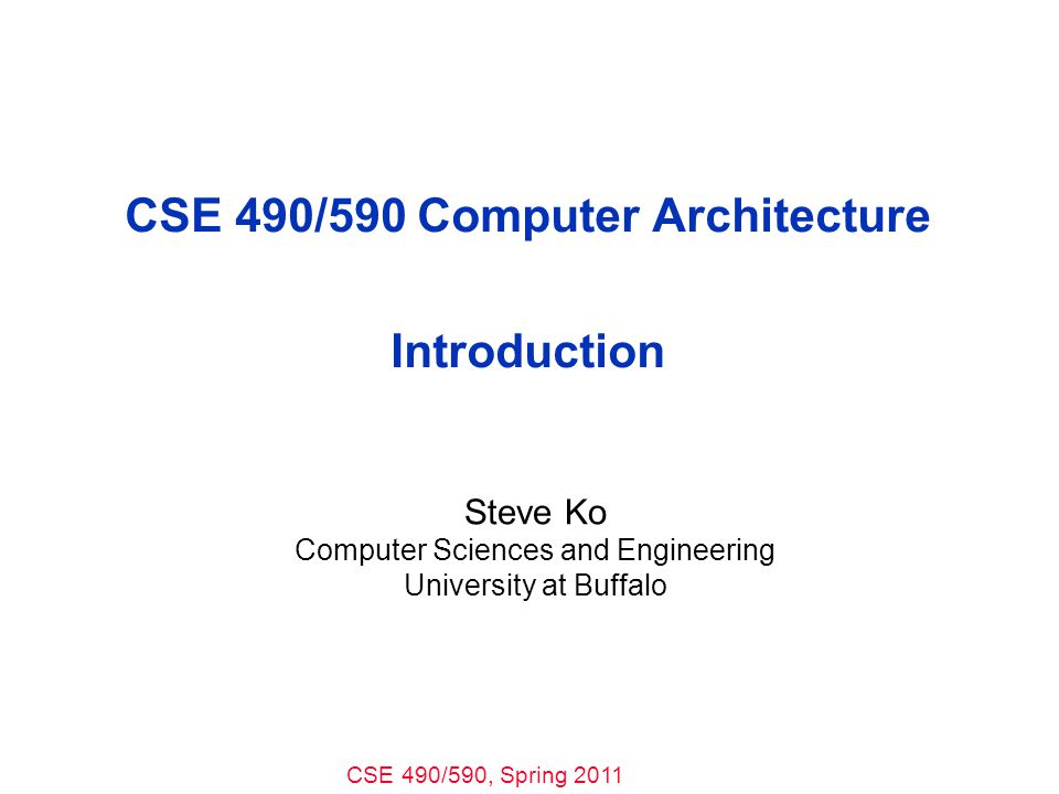 CSE 490/590 Computer Architecture Introduction