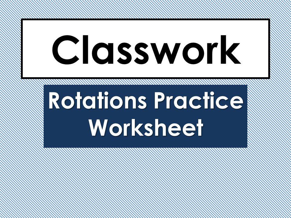 Rotations Practice Worksheet