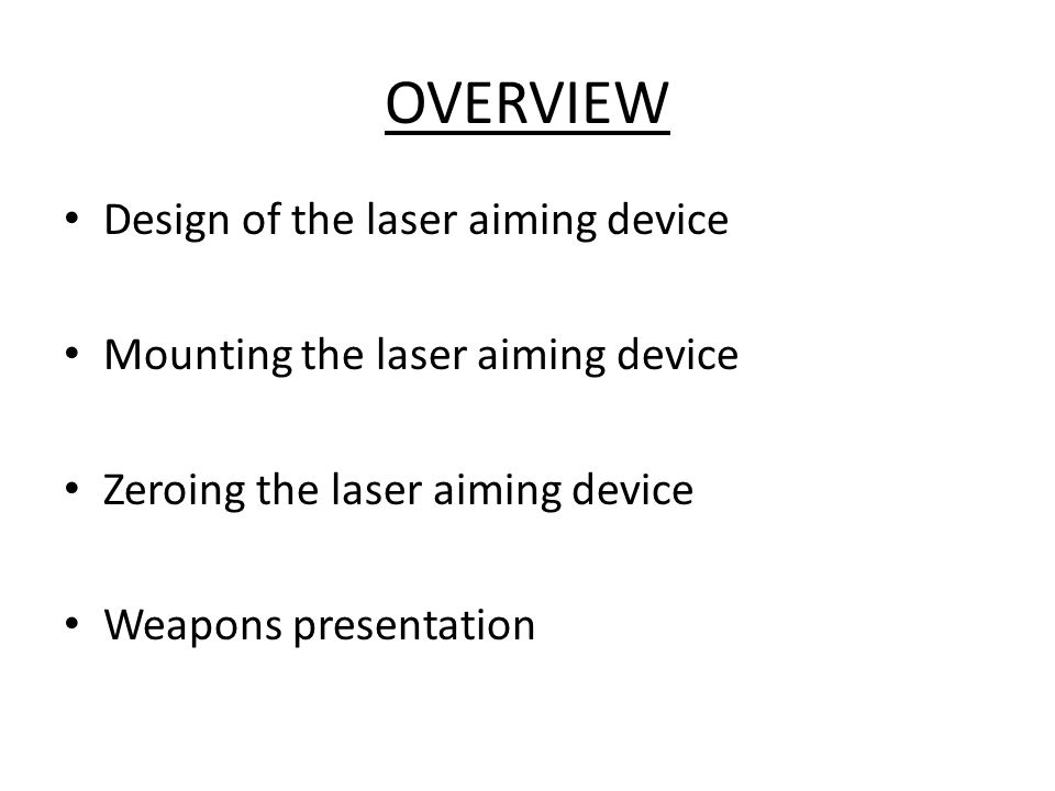OVERVIEW Design of the laser aiming device
