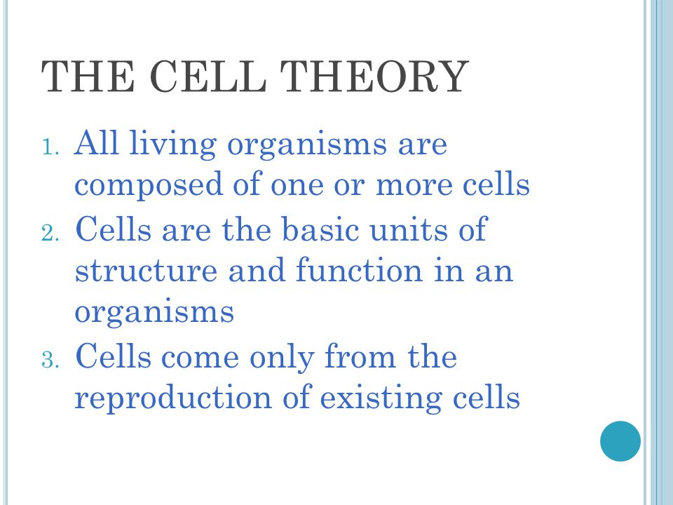 THE CELL THEORY All living organisms are composed of one or more cells