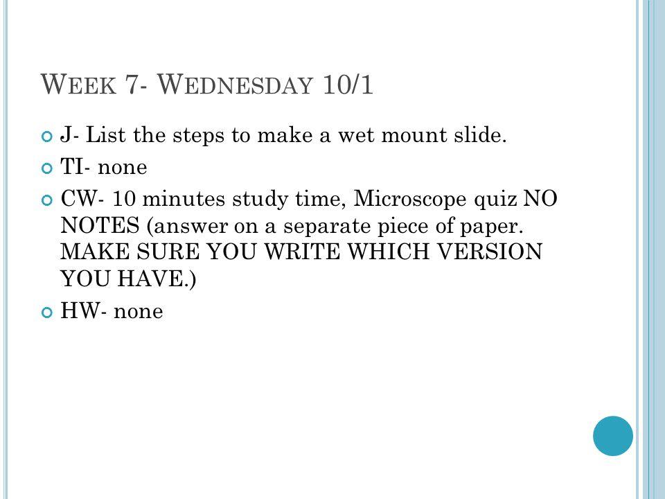 Week 7- Wednesday 10/1 J- List the steps to make a wet mount slide.