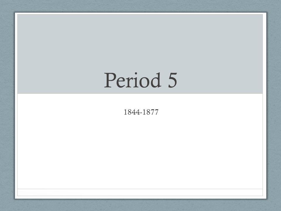 Period 5 1844-1877