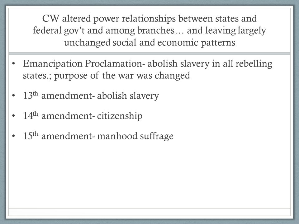 CW altered power relationships between states and federal gov't and among branches… and leaving largely unchanged social and economic patterns