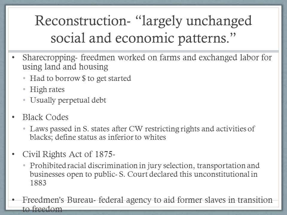 Reconstruction- largely unchanged social and economic patterns.