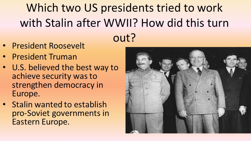 Which two US presidents tried to work with Stalin after WWII