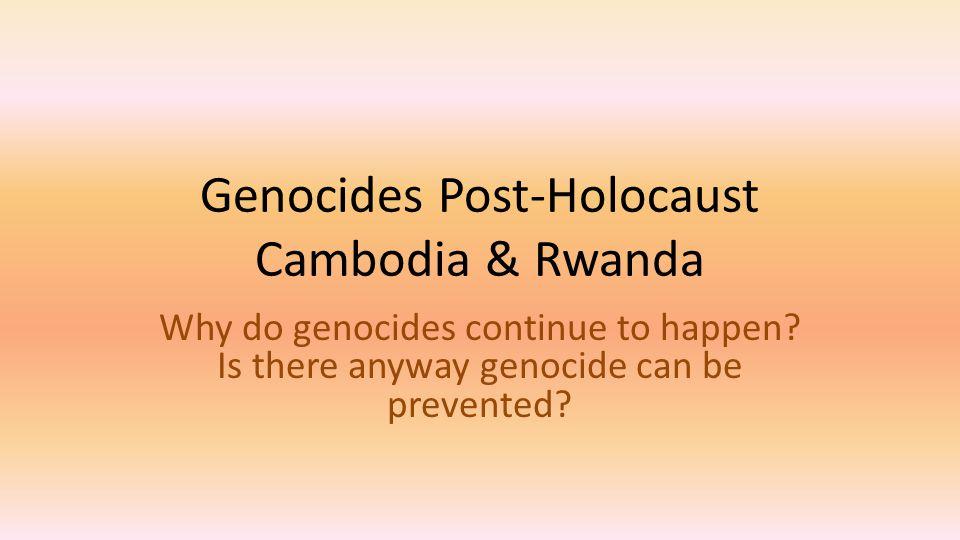 Genocides Post-Holocaust Cambodia & Rwanda