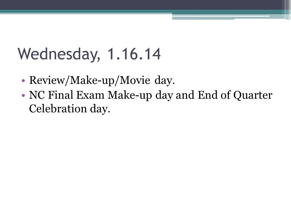 Wednesday, 1.16.14 Review/Make-up/Movie day.