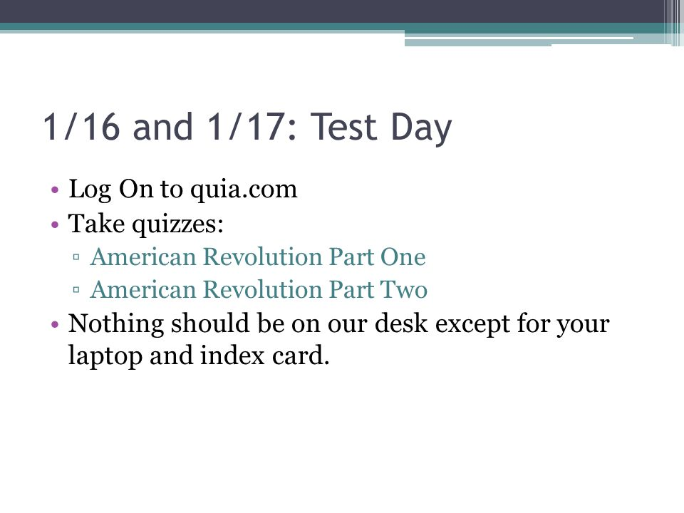 1/16 and 1/17: Test Day Log On to quia.com Take quizzes: