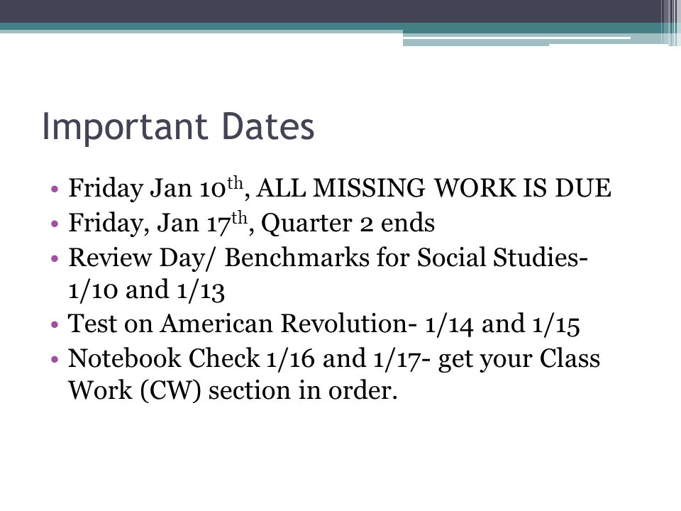 Important Dates Friday Jan 10th, ALL MISSING WORK IS DUE