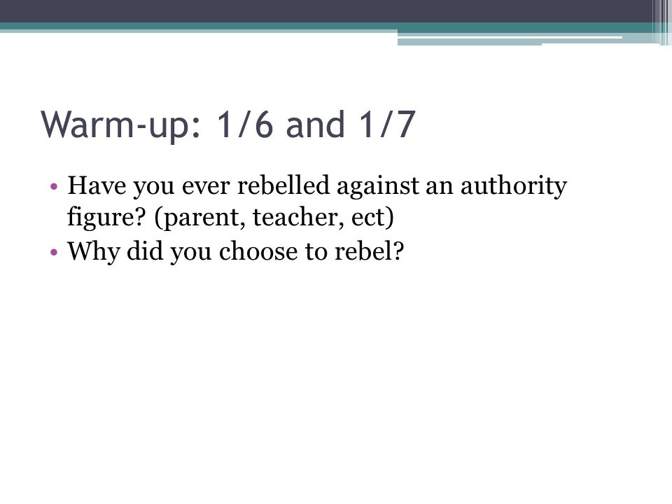 Warm-up: 1/6 and 1/7 Have you ever rebelled against an authority figure.