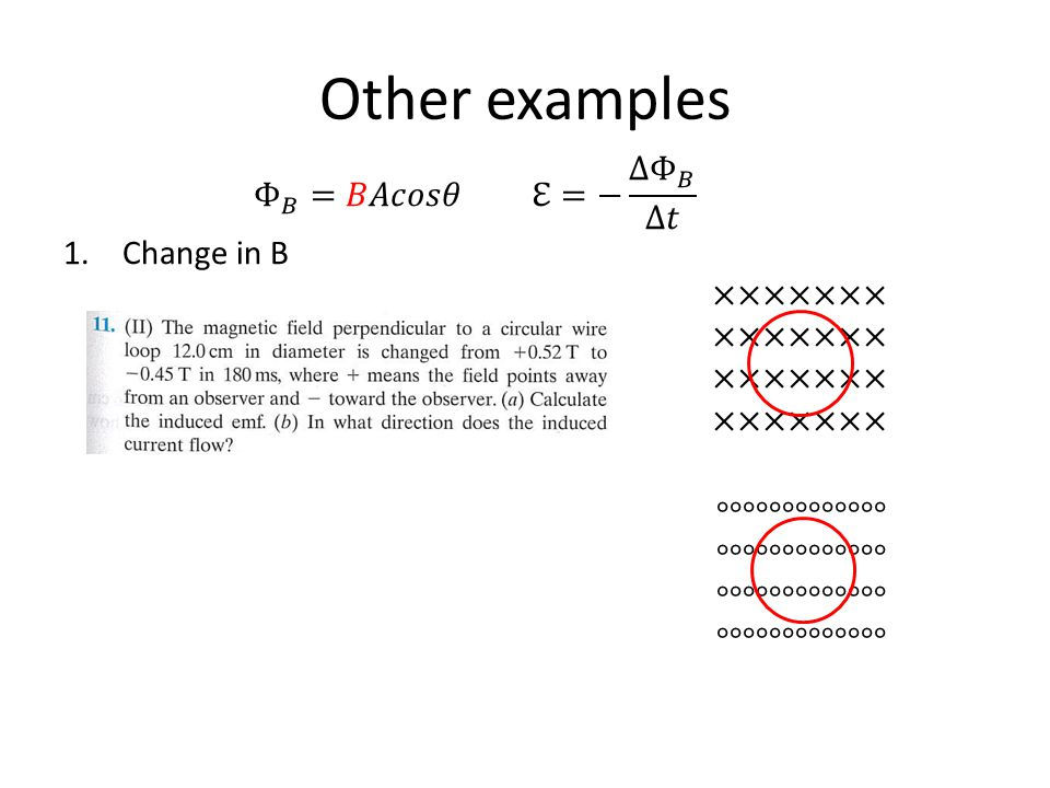 Other examples Φ 𝐵 =𝐵𝐴𝑐𝑜𝑠𝜃 ℇ=− ∆ Φ 𝐵 ∆𝑡 Change in B ×××××××