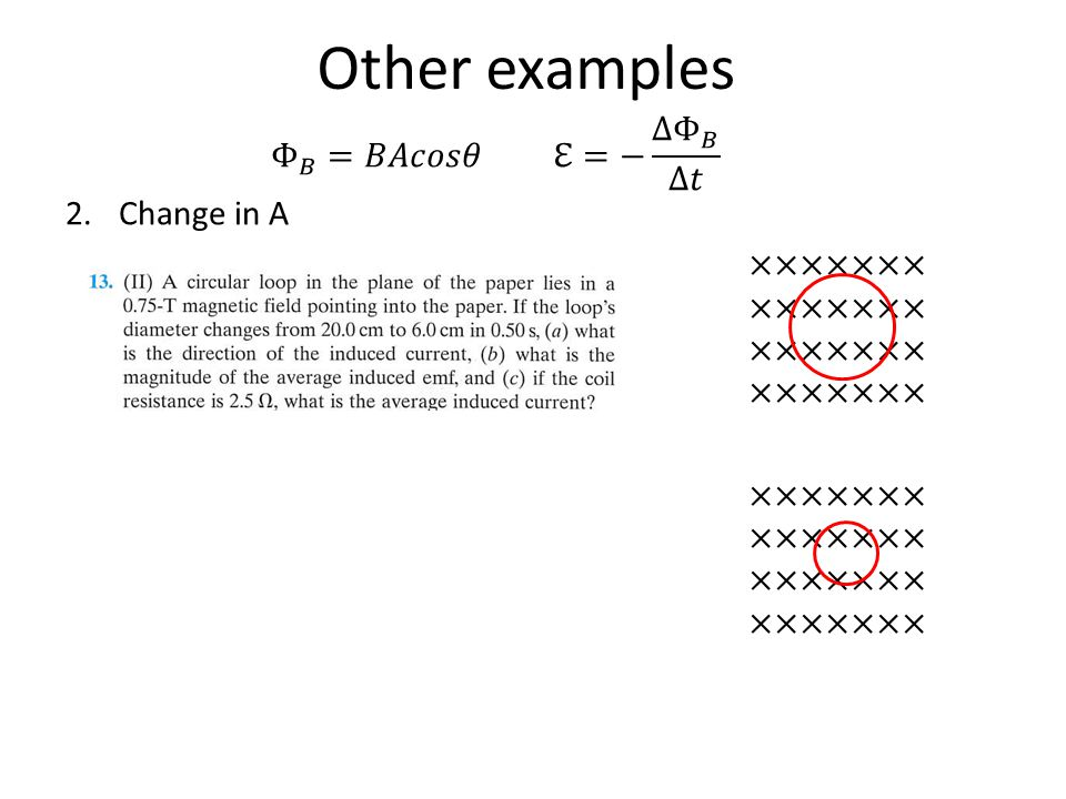 Other examples Φ 𝐵 =𝐵𝐴𝑐𝑜𝑠𝜃 ℇ=− ∆ Φ 𝐵 ∆𝑡 Change in A ×××××××