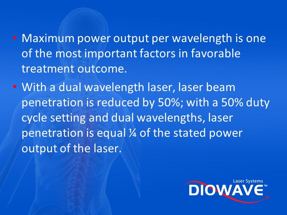 Maximum power output per wavelength is one of the most important factors in favorable treatment outcome.