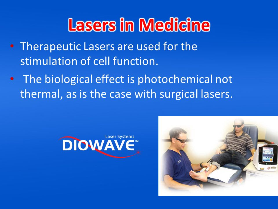 Lasers in Medicine Therapeutic Lasers are used for the stimulation of cell function.