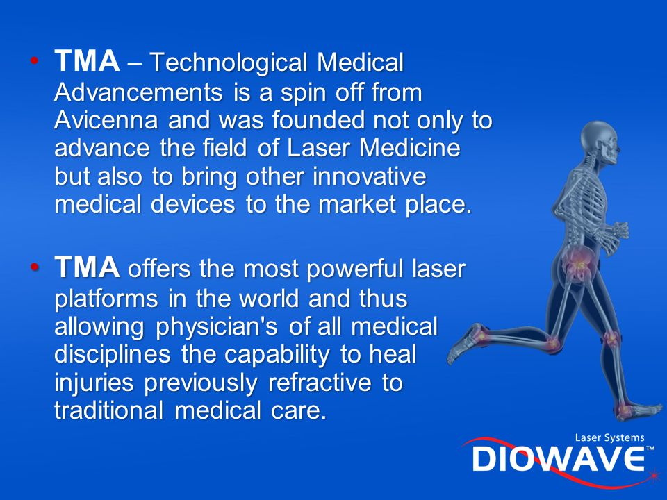 TMA – Technological Medical Advancements is a spin off from Avicenna and was founded not only to advance the field of Laser Medicine but also to bring other innovative medical devices to the market place.
