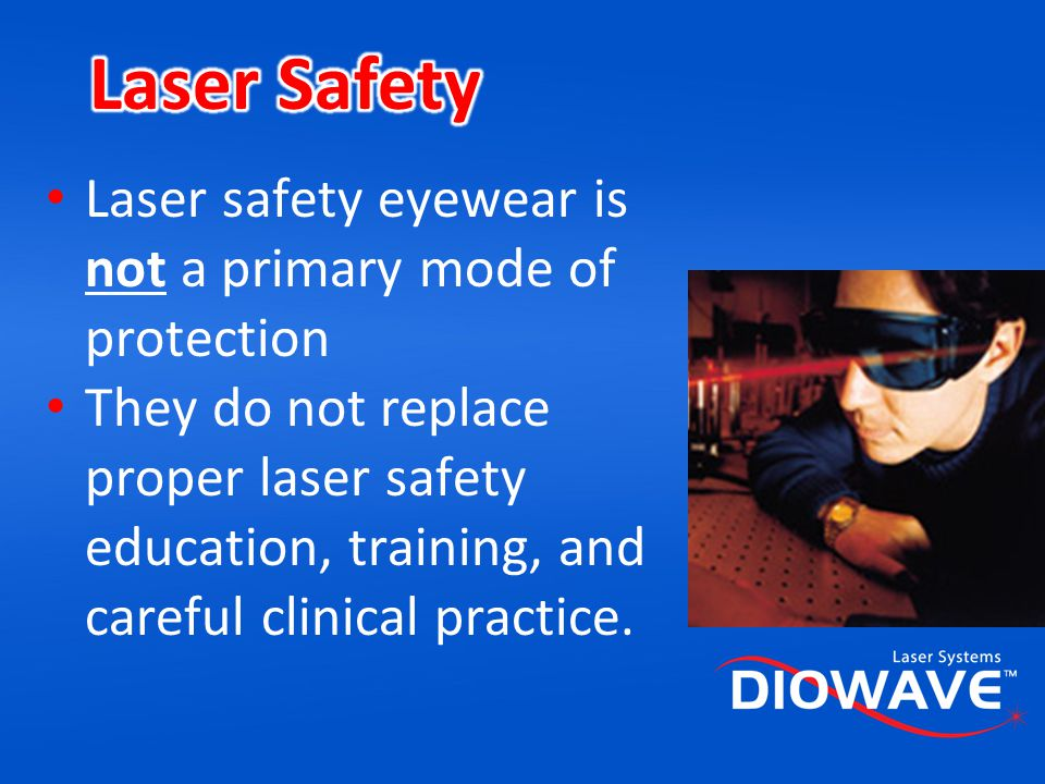 Laser Safety Laser safety eyewear is not a primary mode of protection
