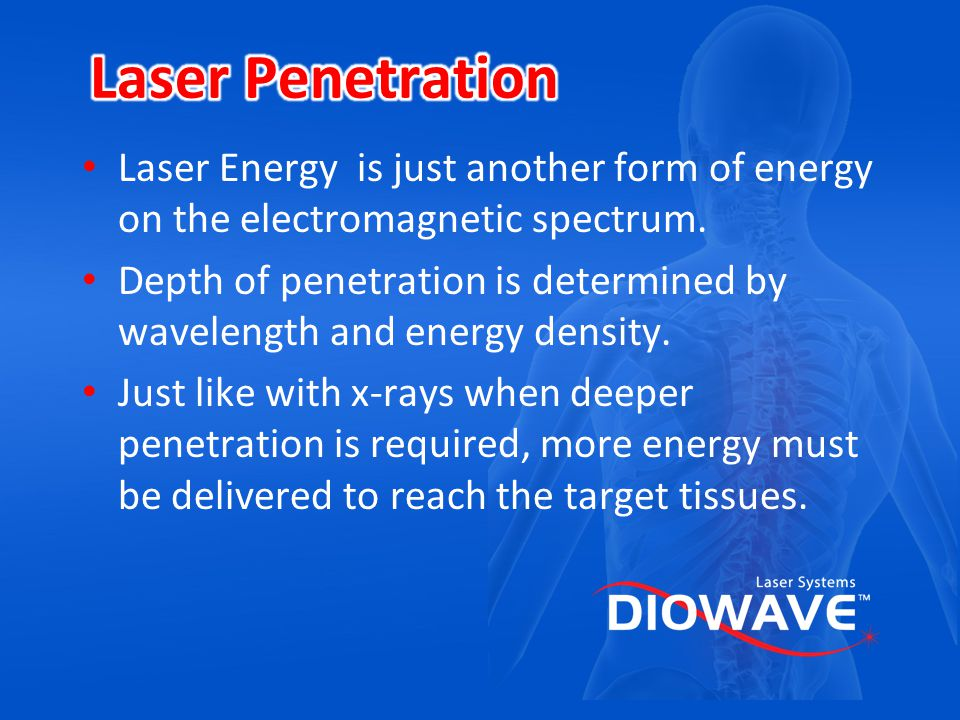 Laser Penetration Laser Energy is just another form of energy on the electromagnetic spectrum.